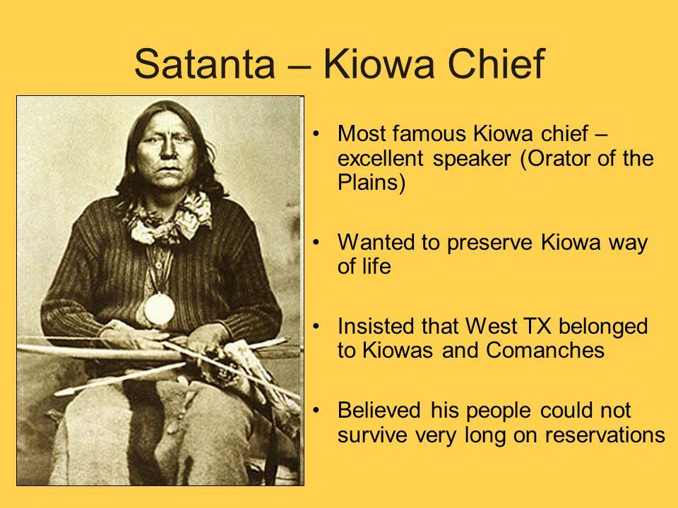 Satanta – Kiowa Chief Most famous Kiowa chief – excellent speaker (Orator of the Plains) Wanted to preserve Kiowa way of life.