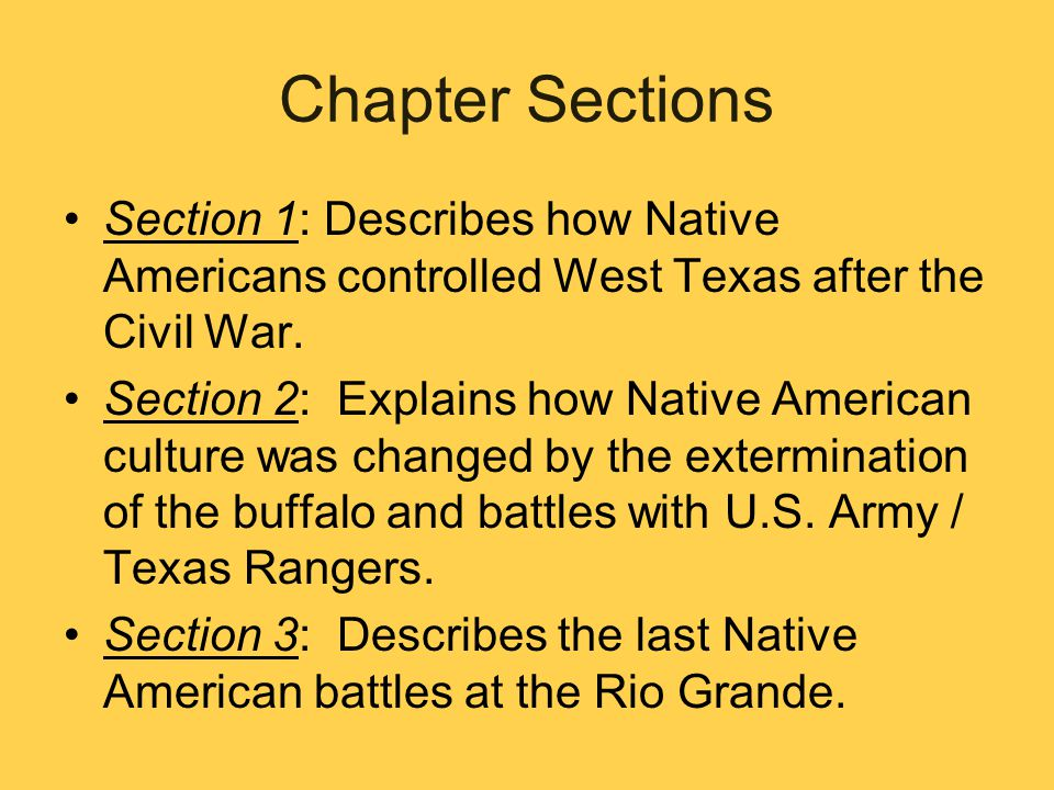 Chapter Sections Section 1: Describes how Native Americans controlled West Texas after the Civil War.
