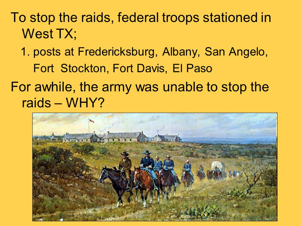 To stop the raids, federal troops stationed in West TX;