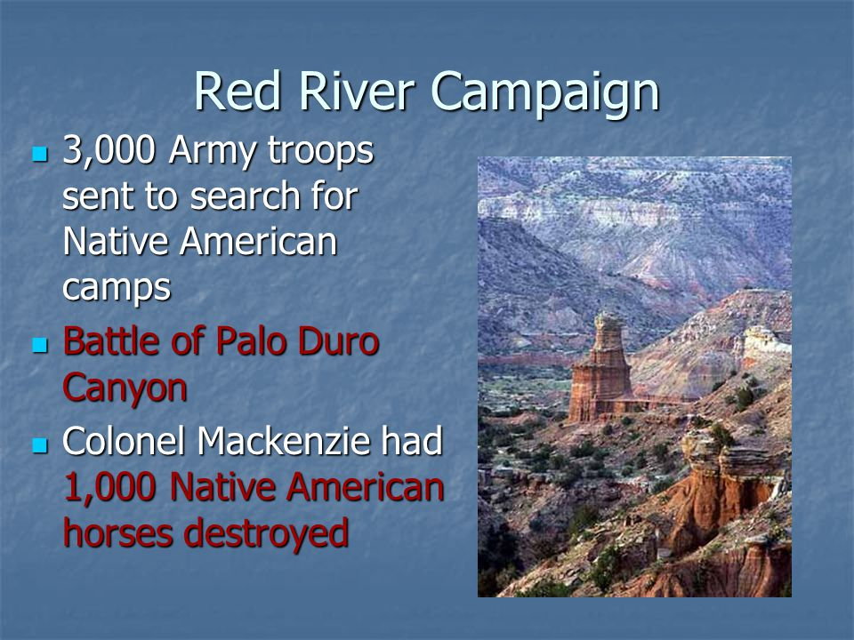 Red River Campaign 3,000 Army troops sent to search for Native American camps. Battle of Palo Duro Canyon.