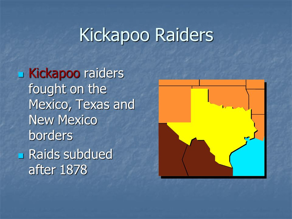 Kickapoo Raiders Kickapoo raiders fought on the Mexico, Texas and New Mexico borders.