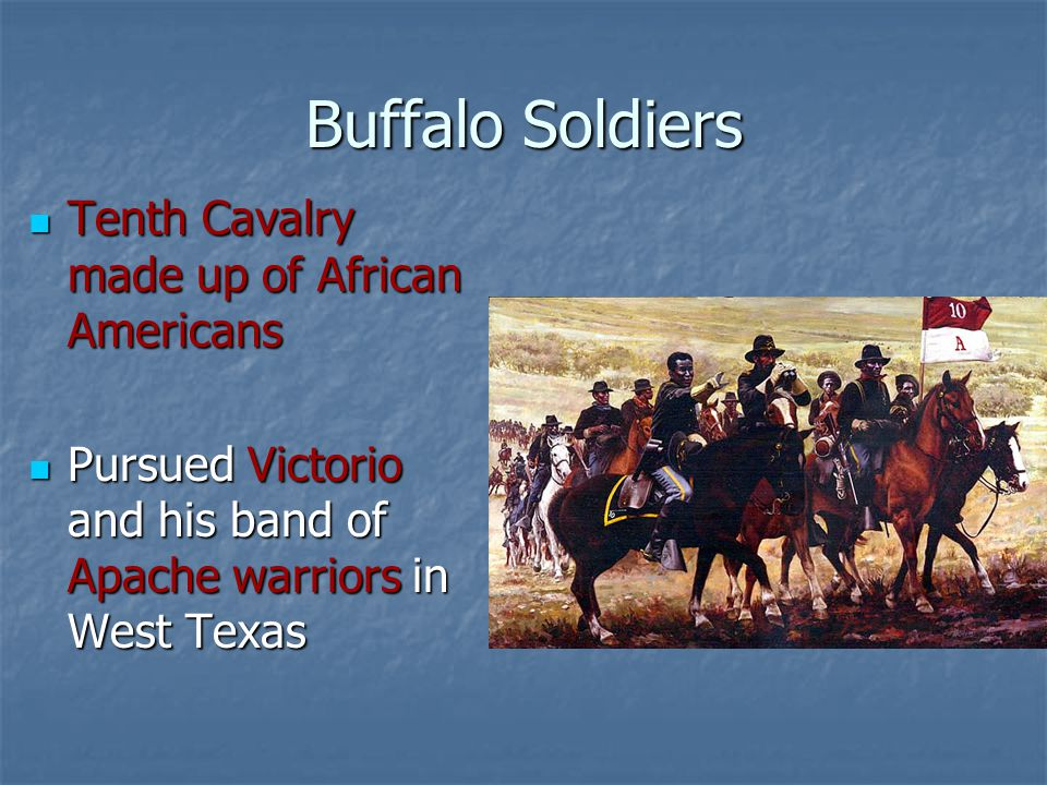 Buffalo Soldiers Tenth Cavalry made up of African Americans