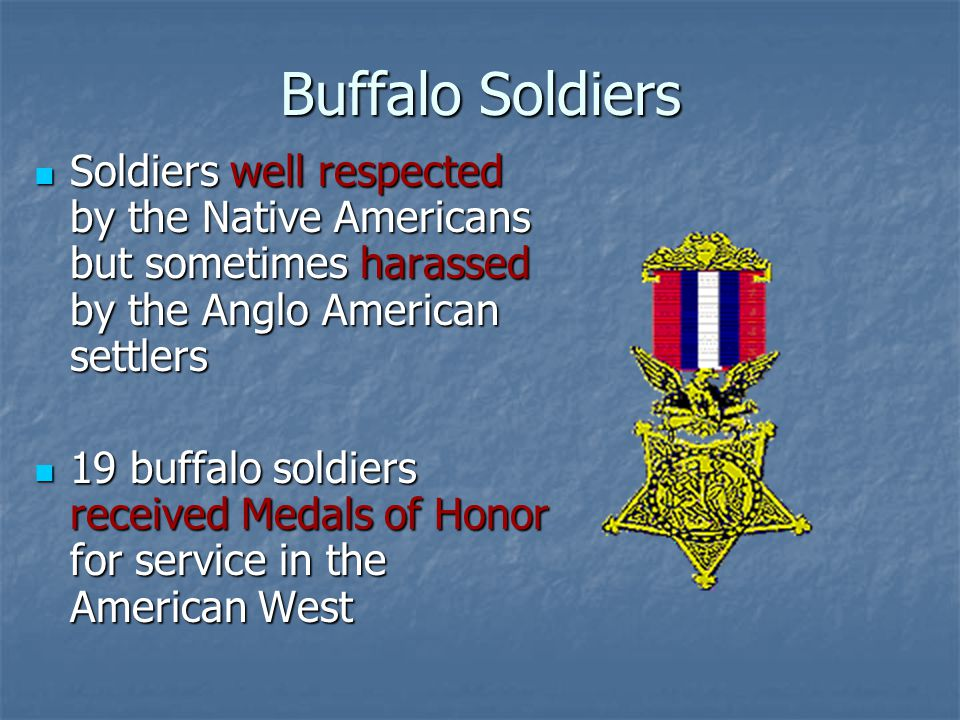 Buffalo Soldiers Soldiers well respected by the Native Americans but sometimes harassed by the Anglo American settlers.