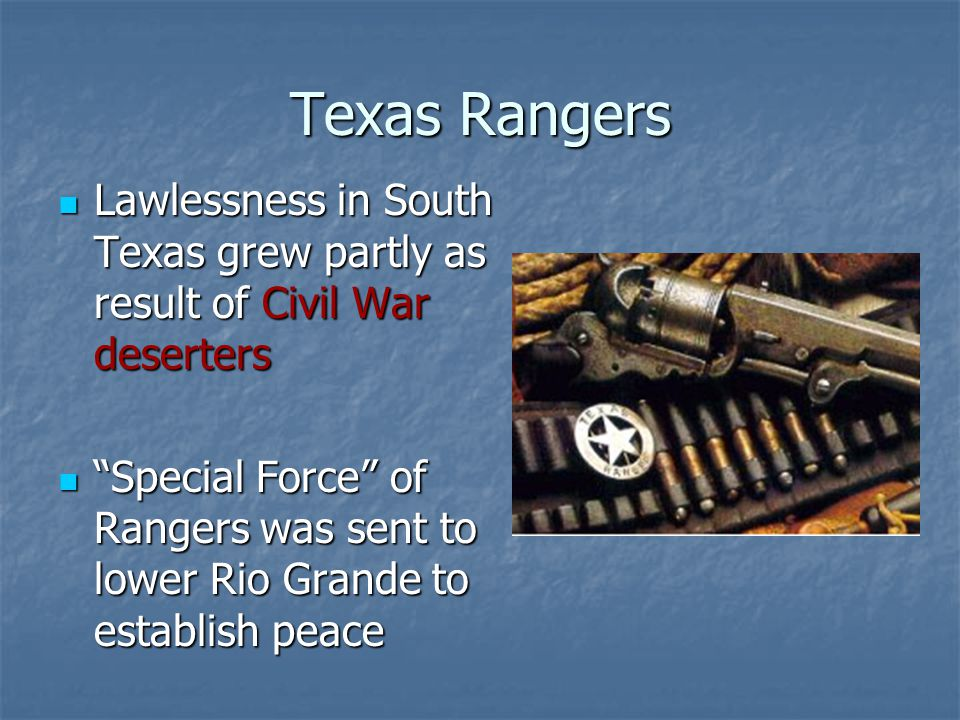 Texas Rangers Lawlessness in South Texas grew partly as result of Civil War deserters.