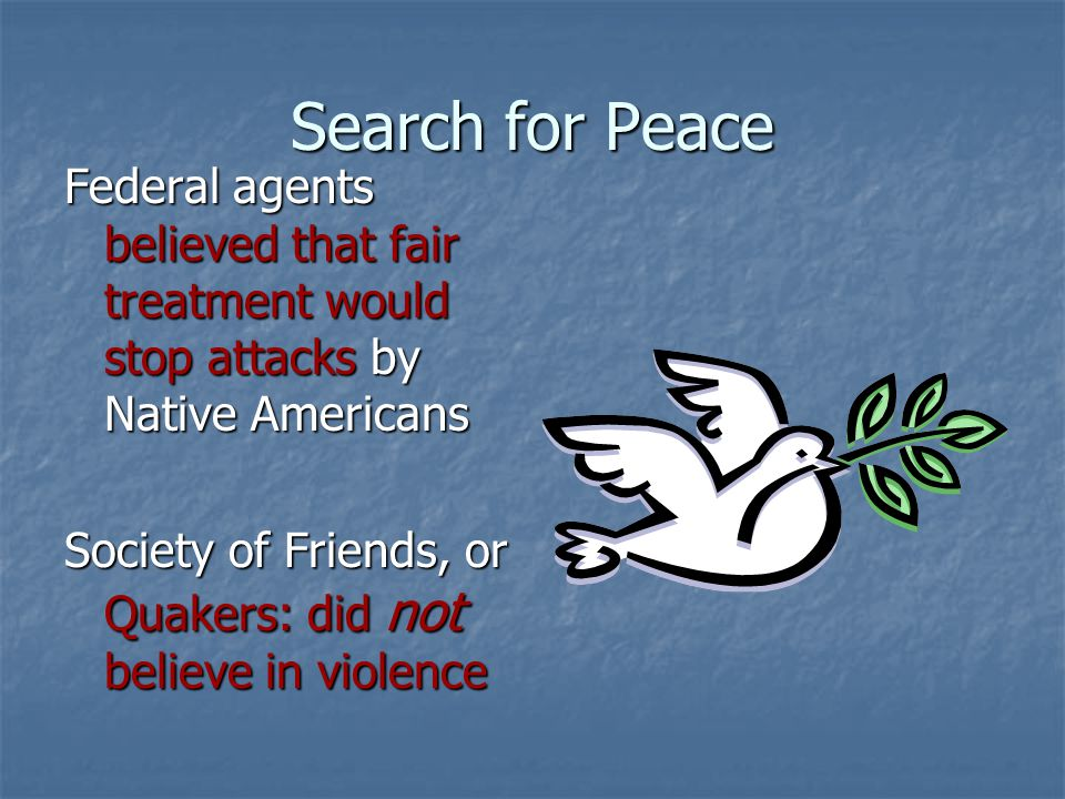 Search for Peace Federal agents believed that fair treatment would stop attacks by Native Americans.