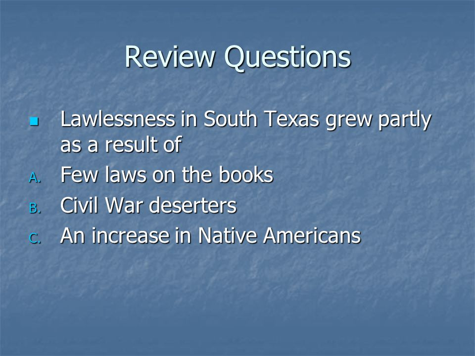 Review Questions Lawlessness in South Texas grew partly as a result of
