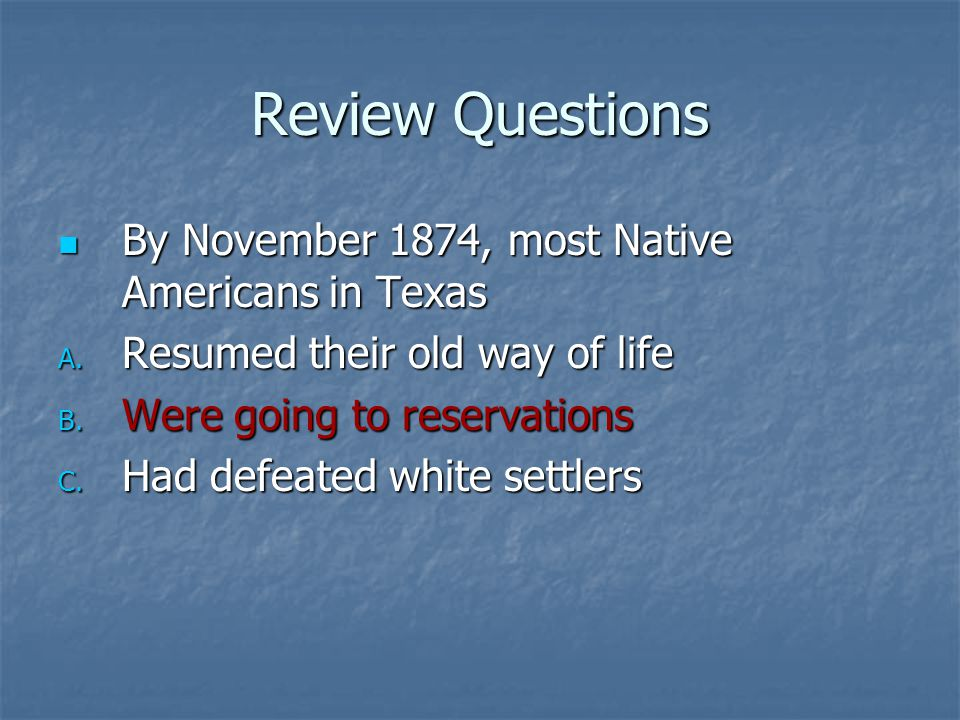 Review Questions By November 1874, most Native Americans in Texas