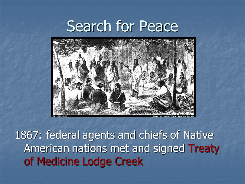 Search for Peace 1867: federal agents and chiefs of Native American nations met and signed Treaty of Medicine Lodge Creek.