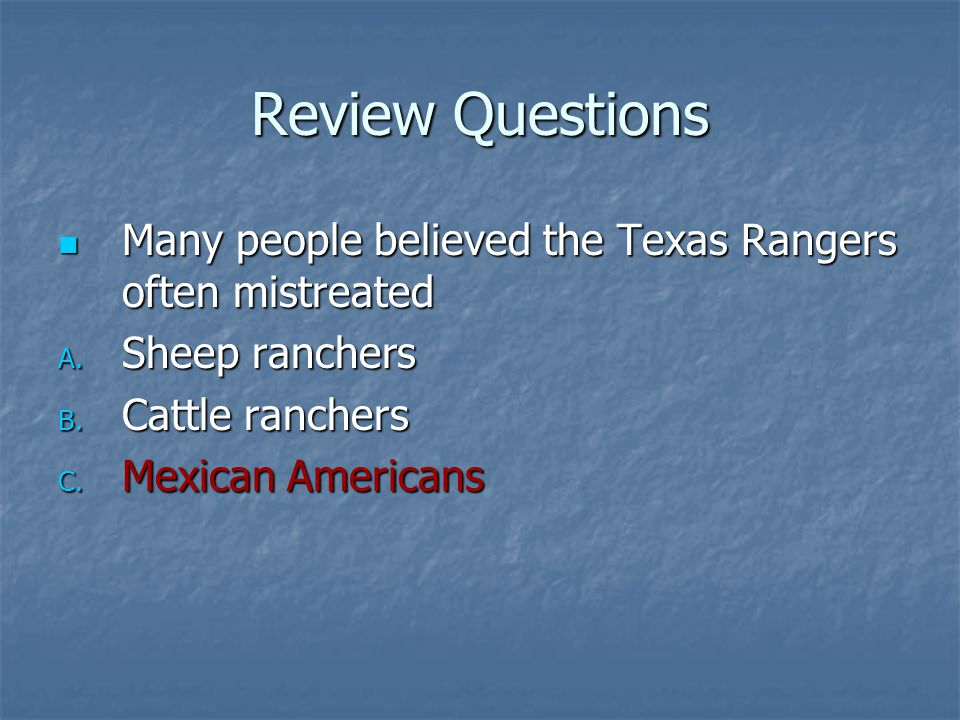 Review Questions Many people believed the Texas Rangers often mistreated. Sheep ranchers. Cattle ranchers.