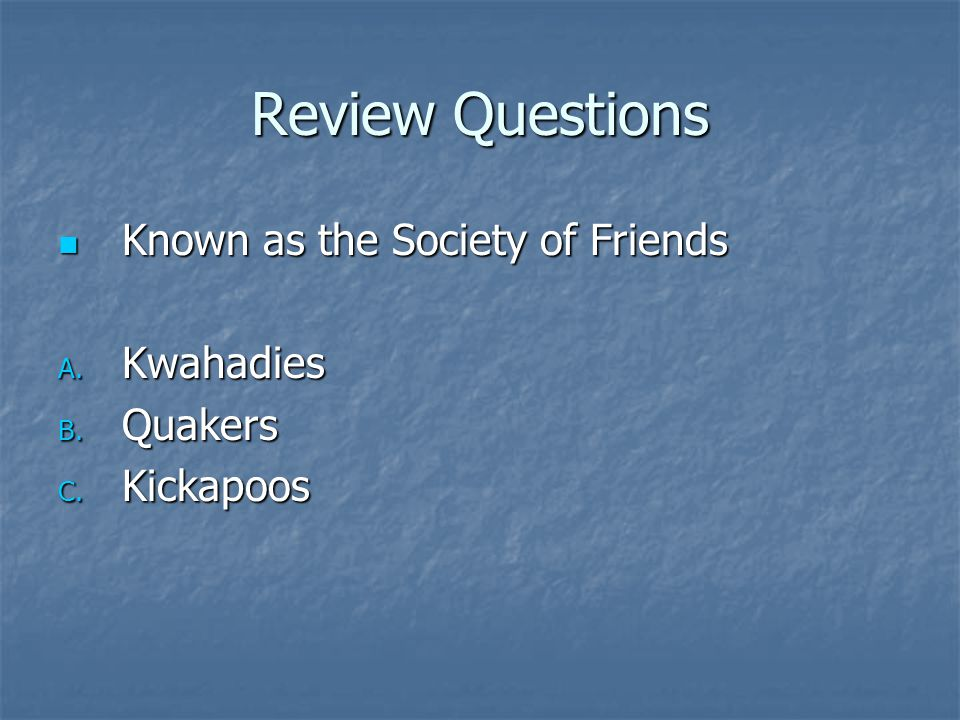 Review Questions Known as the Society of Friends Kwahadies Quakers