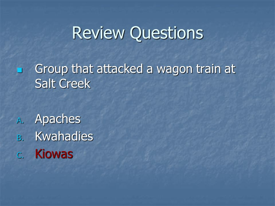 Review Questions Group that attacked a wagon train at Salt Creek