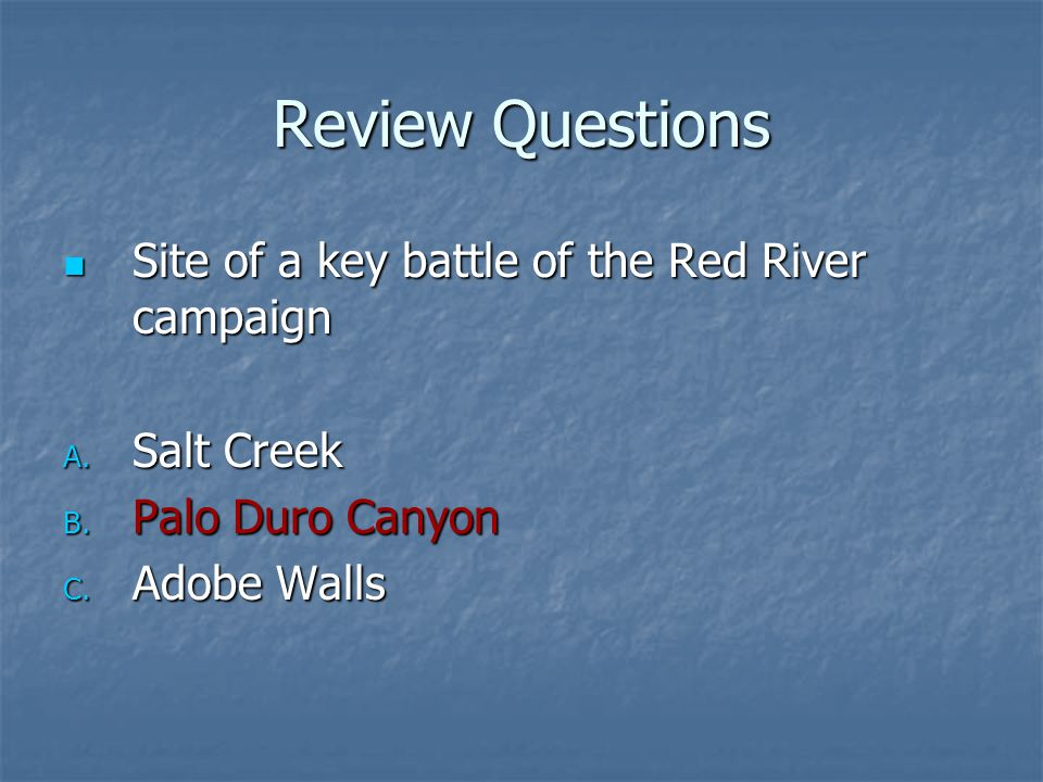 Review Questions Site of a key battle of the Red River campaign