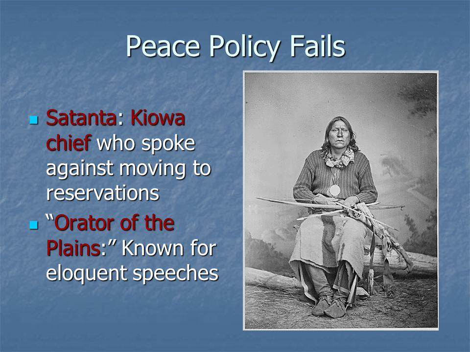 Peace Policy Fails Satanta: Kiowa chief who spoke against moving to reservations.