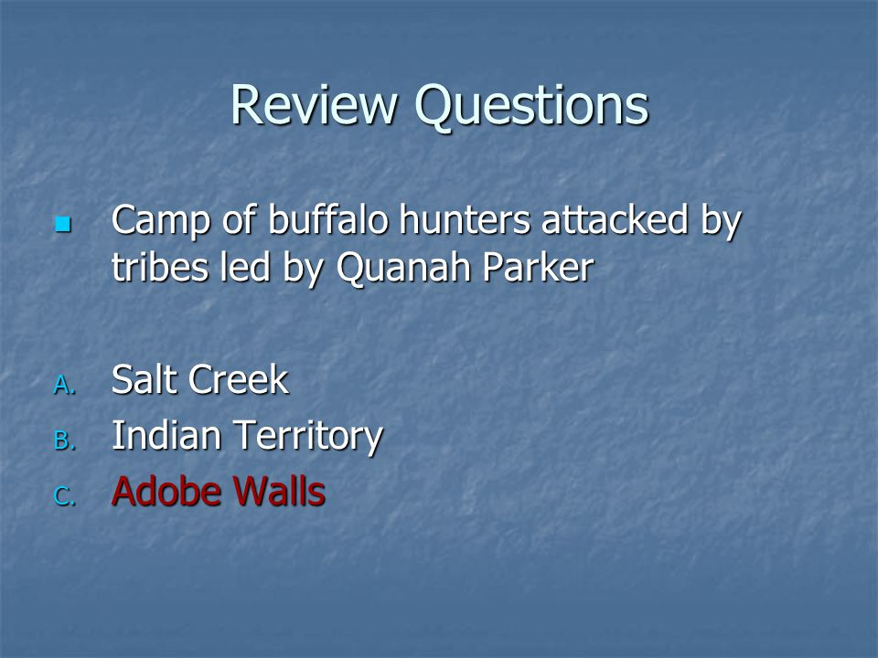 Review Questions Camp of buffalo hunters attacked by tribes led by Quanah Parker. Salt Creek. Indian Territory.