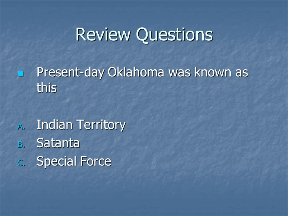 Review Questions Present-day Oklahoma was known as this