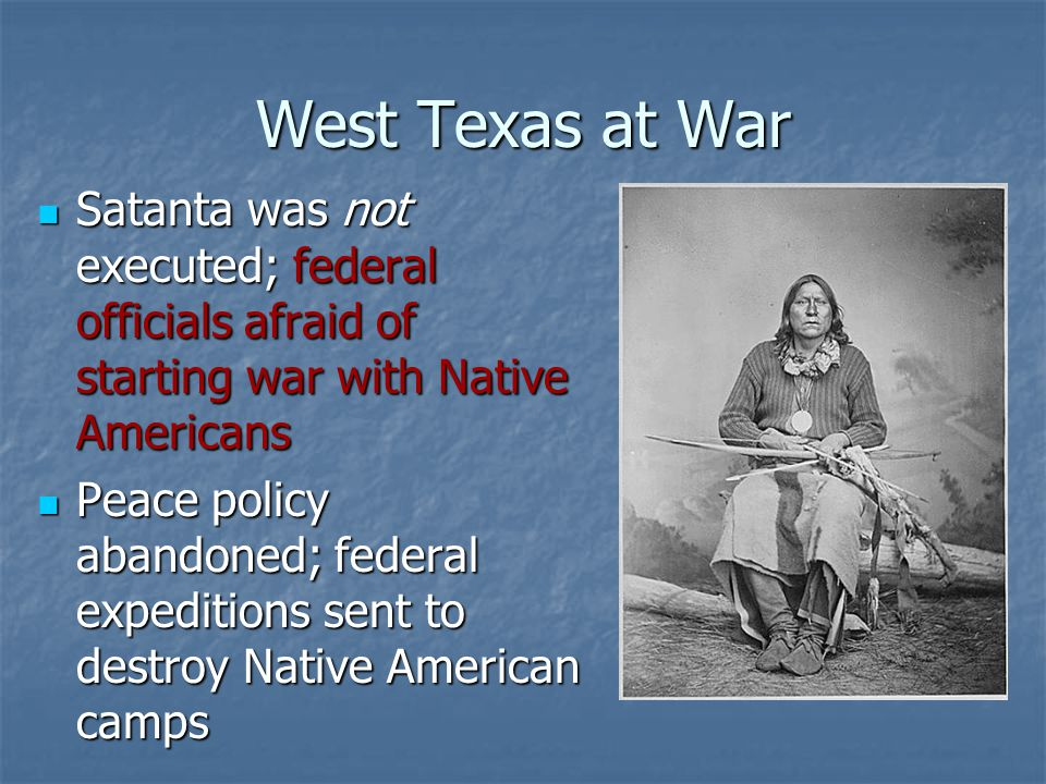 West Texas at War Satanta was not executed; federal officials afraid of starting war with Native Americans.