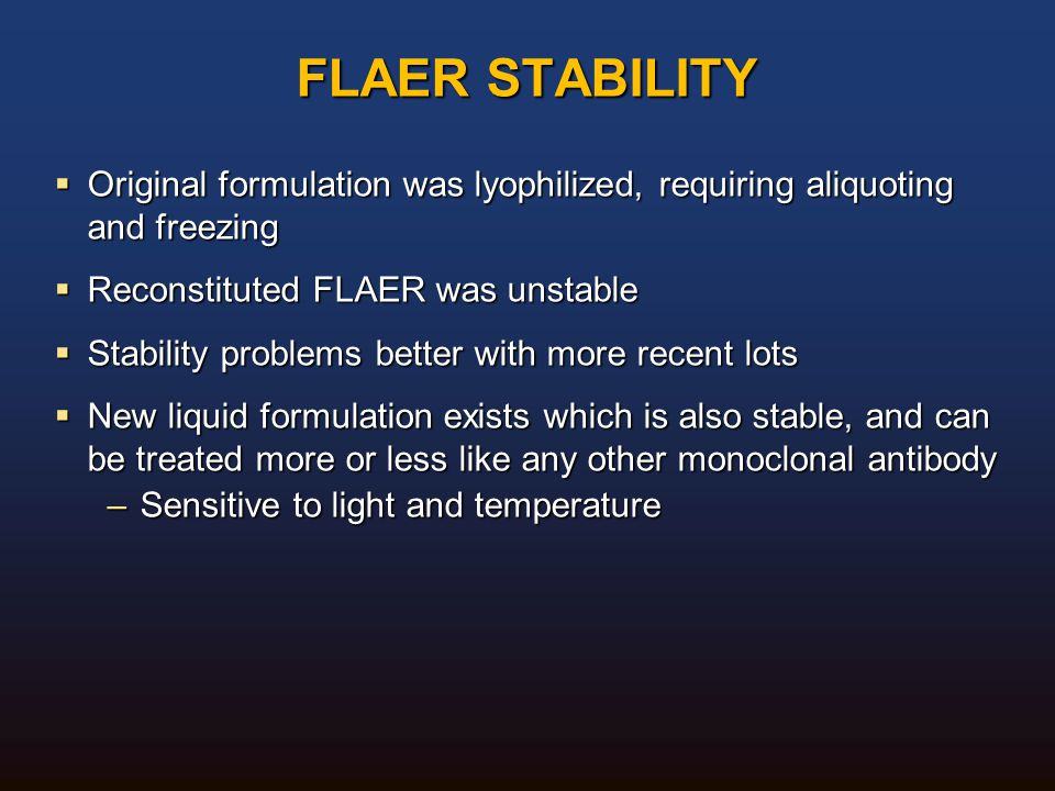 FLAER STABILITY Original formulation was lyophilized, requiring aliquoting and freezing. Reconstituted FLAER was unstable.