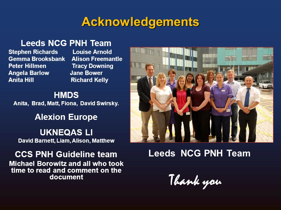 Thank you Acknowledgements Leeds NCG PNH Team Leeds NCG PNH Team HMDS
