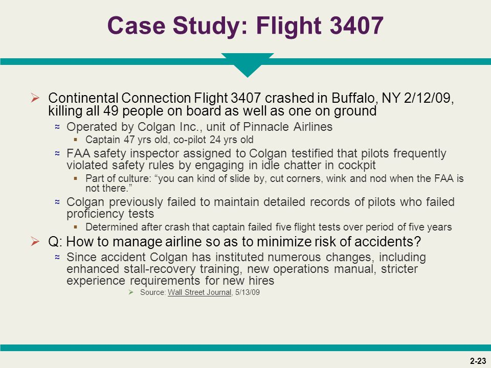 Case Study: Flight 3407 Continental Connection Flight 3407 crashed in Buffalo, NY 2/12/09, killing all 49 people on board as well as one on ground.