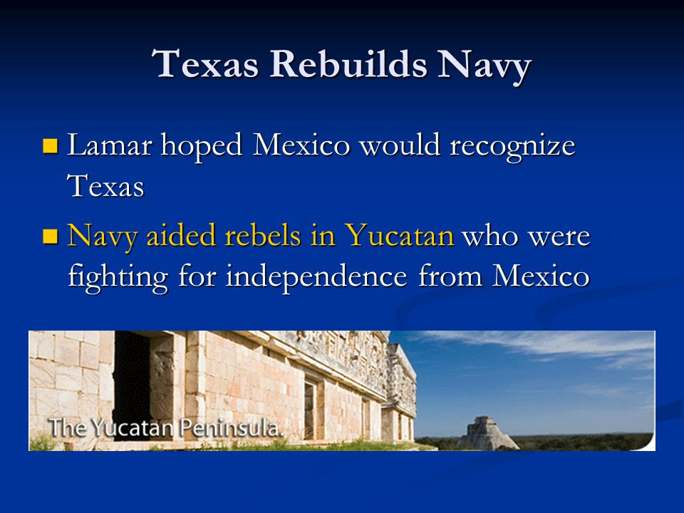Texas Rebuilds Navy Lamar hoped Mexico would recognize Texas