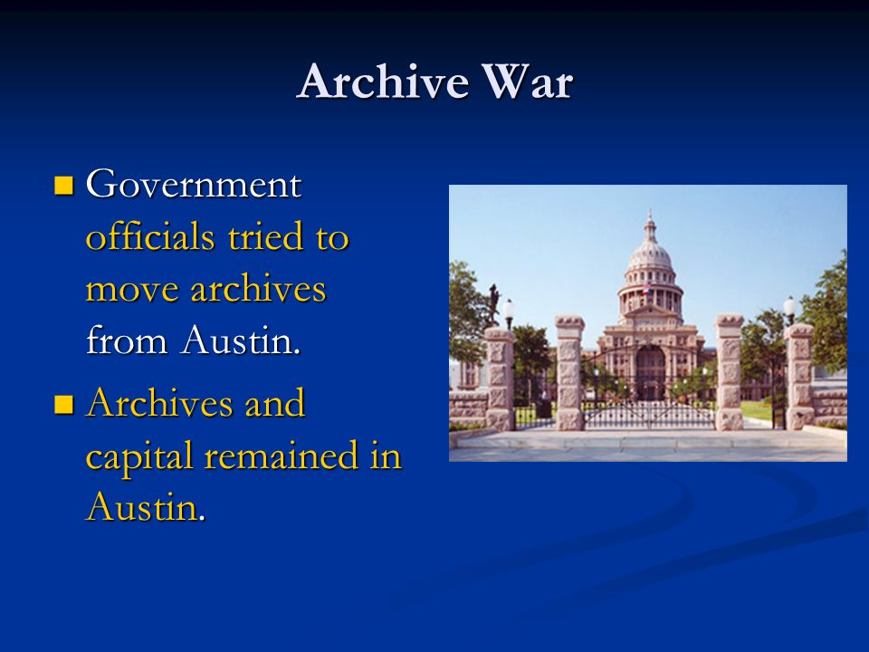 Archive War Government officials tried to move archives from Austin.