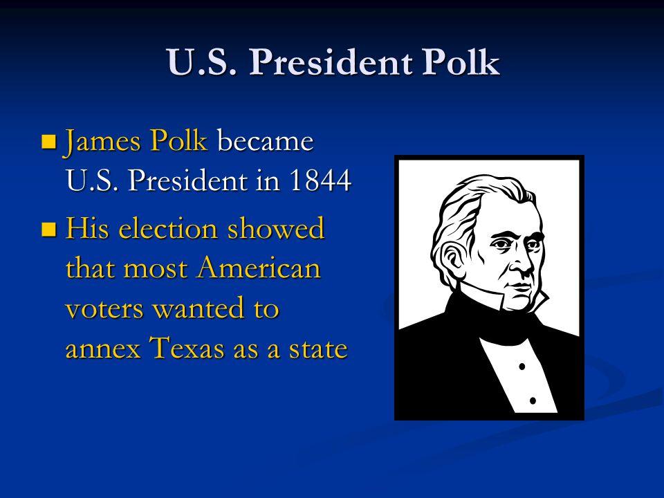 U.S. President Polk James Polk became U.S. President in 1844