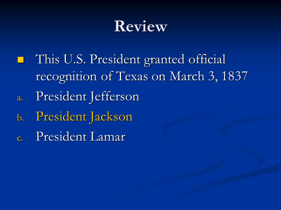 Review This U.S. President granted official recognition of Texas on March 3, 1837. President Jefferson.