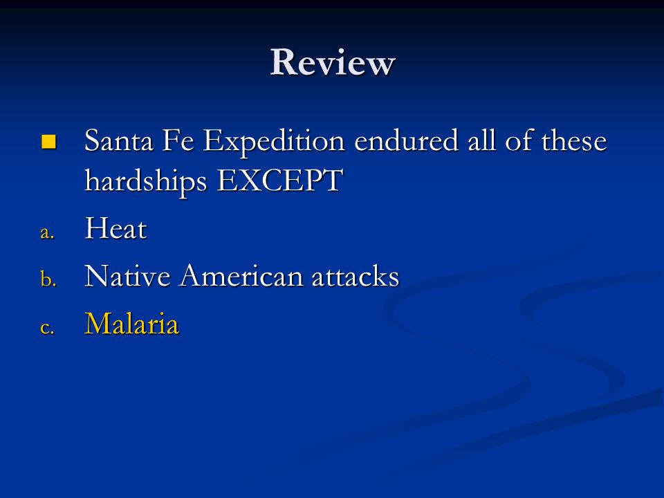 Review Santa Fe Expedition endured all of these hardships EXCEPT Heat