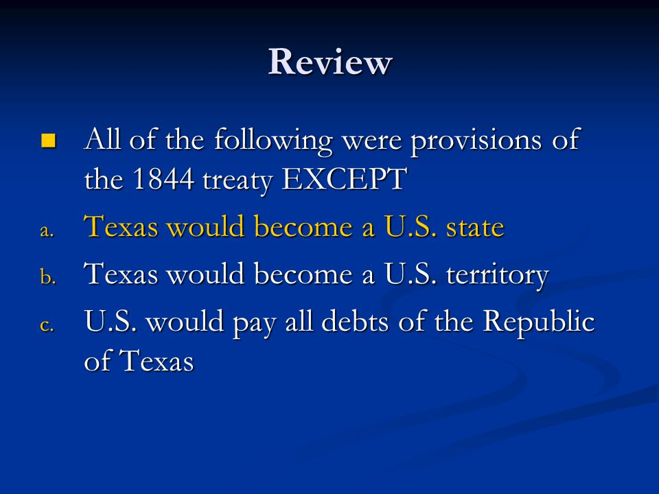 Review All of the following were provisions of the 1844 treaty EXCEPT