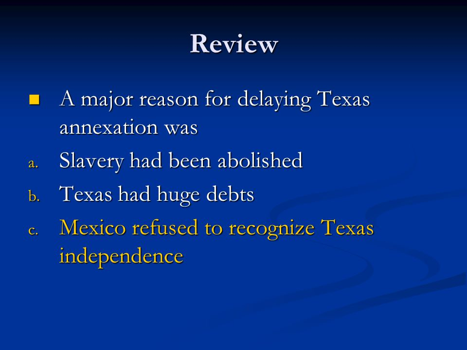 Review A major reason for delaying Texas annexation was