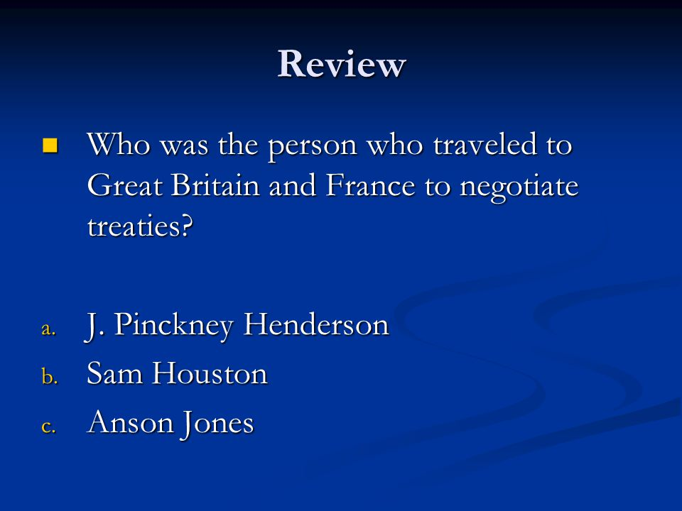 Review Who was the person who traveled to Great Britain and France to negotiate treaties J. Pinckney Henderson.