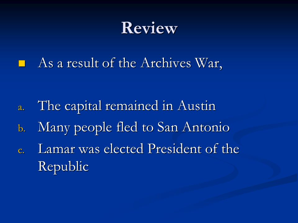 Review As a result of the Archives War, The capital remained in Austin