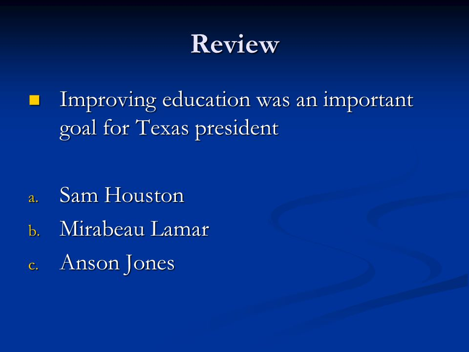 Review Improving education was an important goal for Texas president