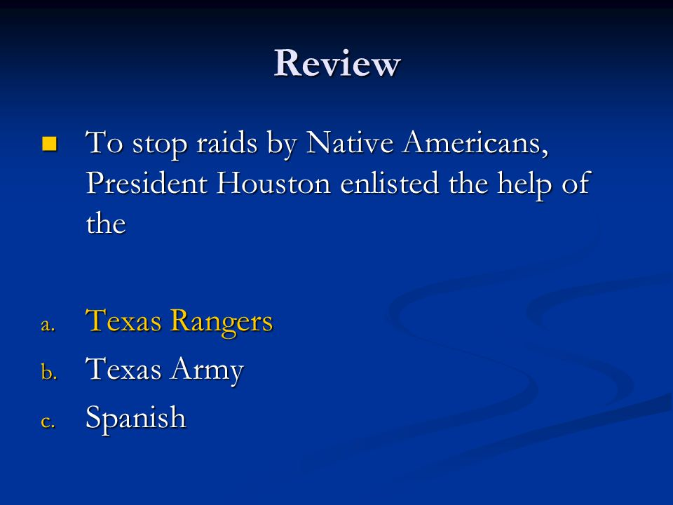 Review To stop raids by Native Americans, President Houston enlisted the help of the. Texas Rangers.