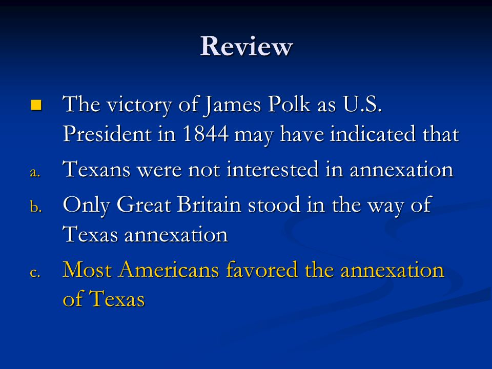 Review The victory of James Polk as U.S. President in 1844 may have indicated that. Texans were not interested in annexation.
