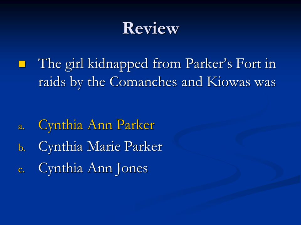 Review The girl kidnapped from Parker's Fort in raids by the Comanches and Kiowas was. Cynthia Ann Parker.