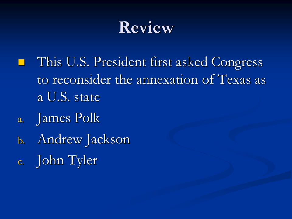 Review This U.S. President first asked Congress to reconsider the annexation of Texas as a U.S. state.