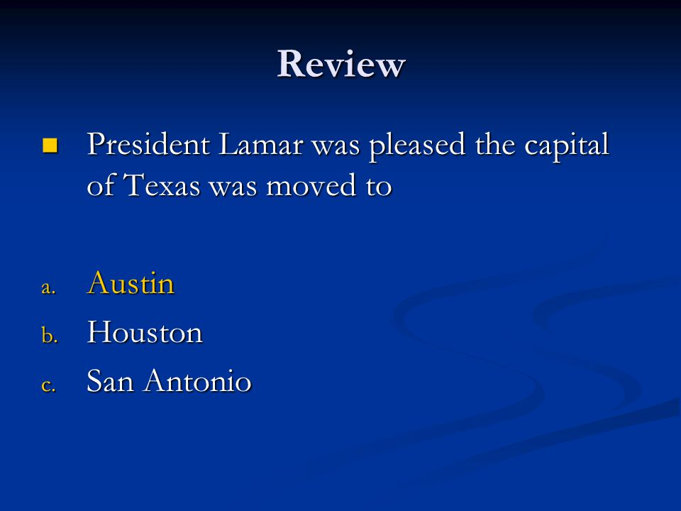 Review President Lamar was pleased the capital of Texas was moved to