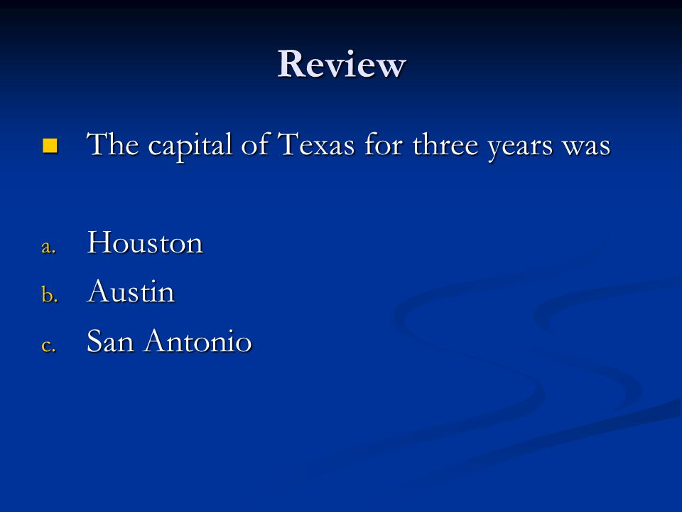 Review The capital of Texas for three years was Houston Austin