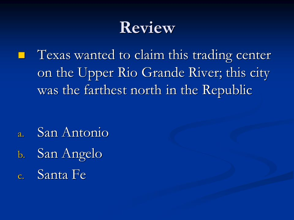 Review Texas wanted to claim this trading center on the Upper Rio Grande River; this city was the farthest north in the Republic.
