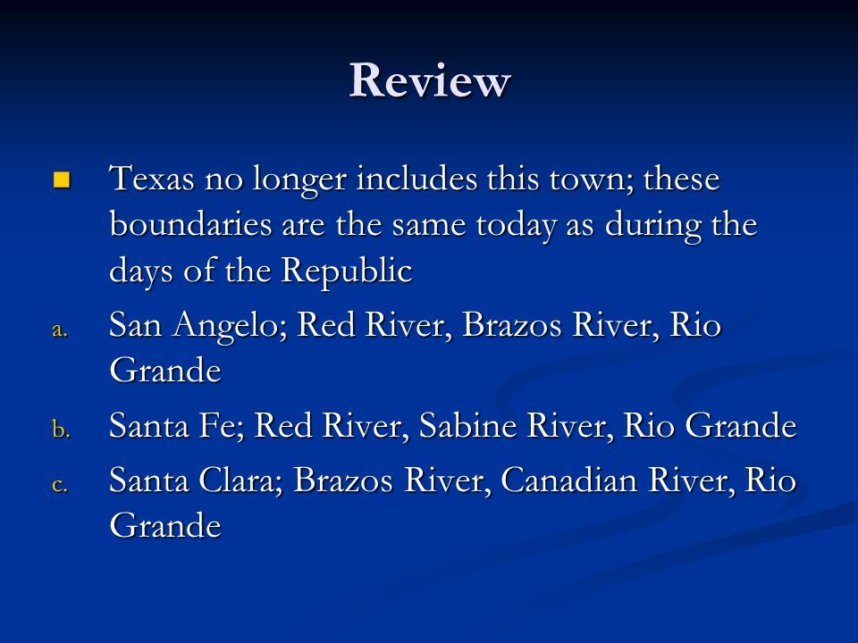 Review Texas no longer includes this town; these boundaries are the same today as during the days of the Republic.