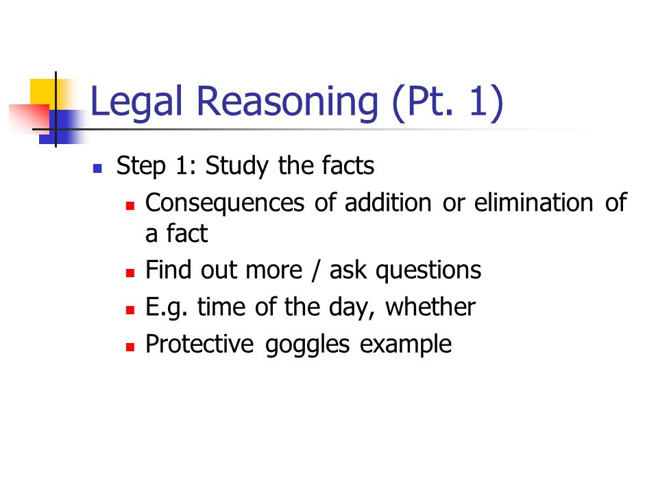 Legal Reasoning (Pt. 1) Step 1: Study the facts