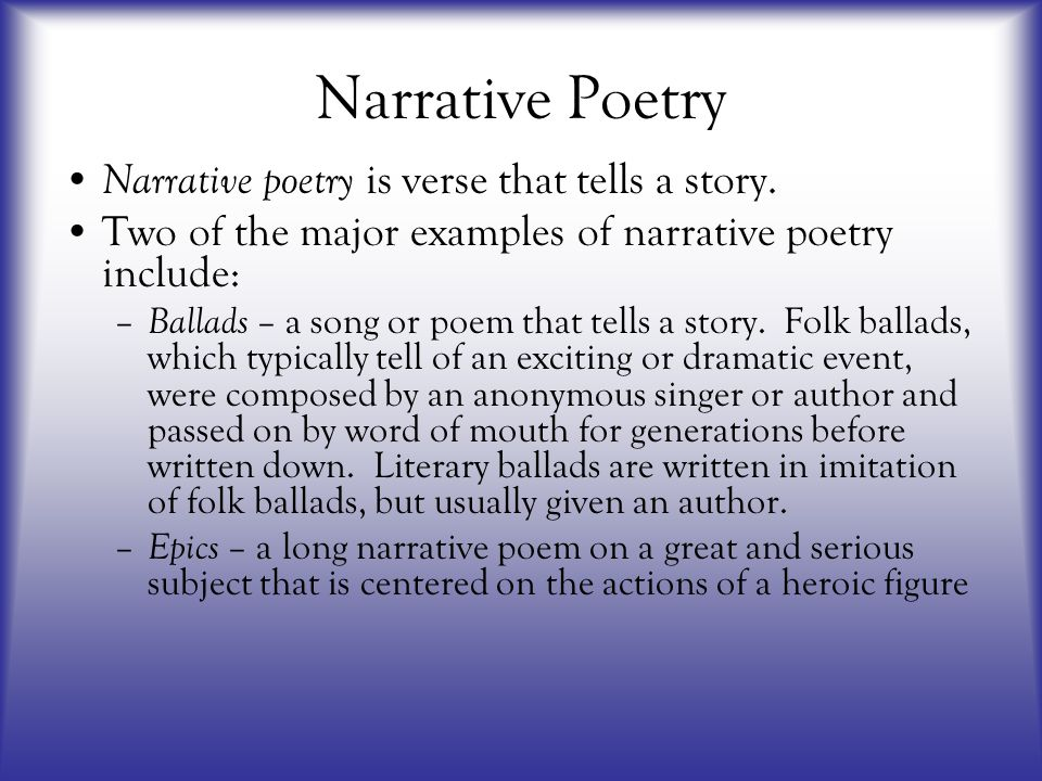 Narrative Poetry Narrative poetry is verse that tells a story.