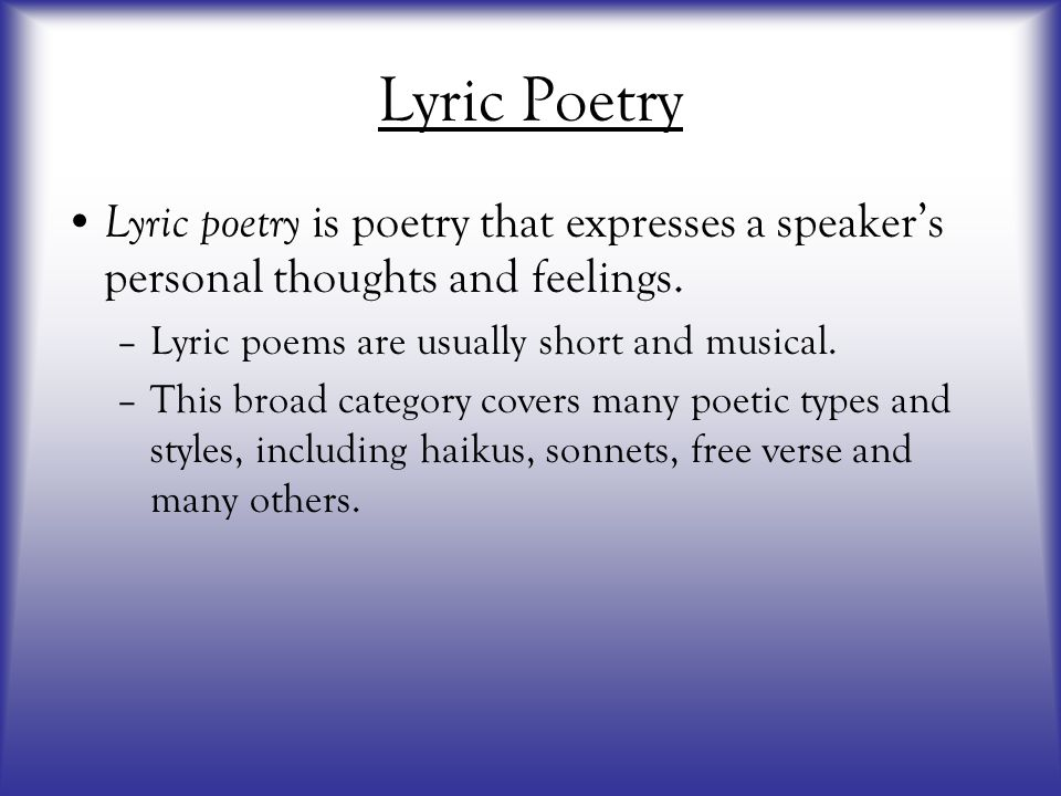 Lyric Poetry Lyric poetry is poetry that expresses a speaker's personal thoughts and feelings. Lyric poems are usually short and musical.