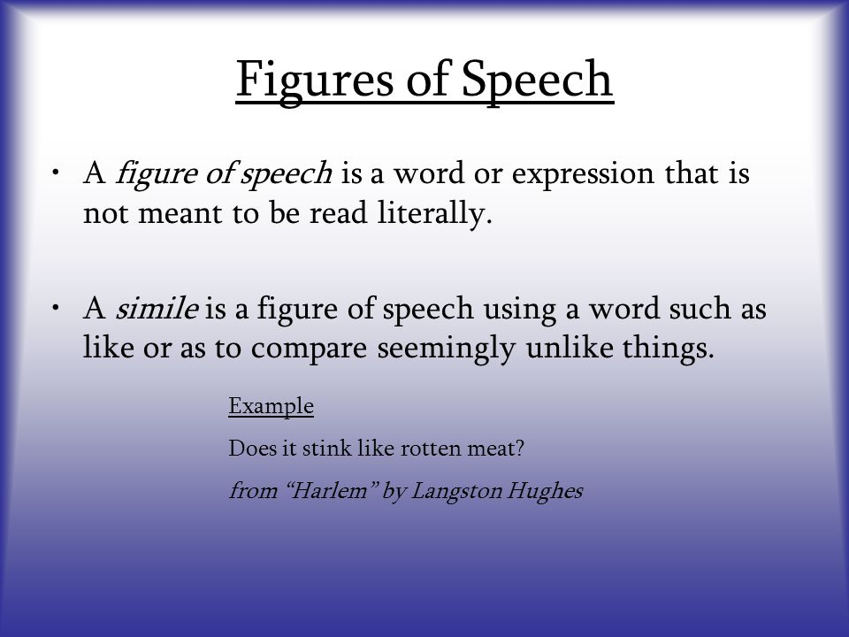 Figures of Speech A figure of speech is a word or expression that is not meant to be read literally.