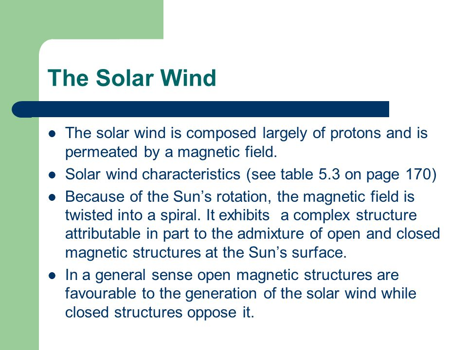 The Solar Wind The solar wind is composed largely of protons and is permeated by a magnetic field.