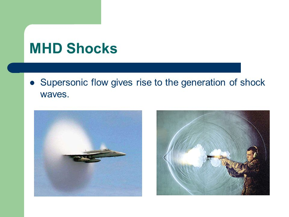 MHD Shocks Supersonic flow gives rise to the generation of shock waves.