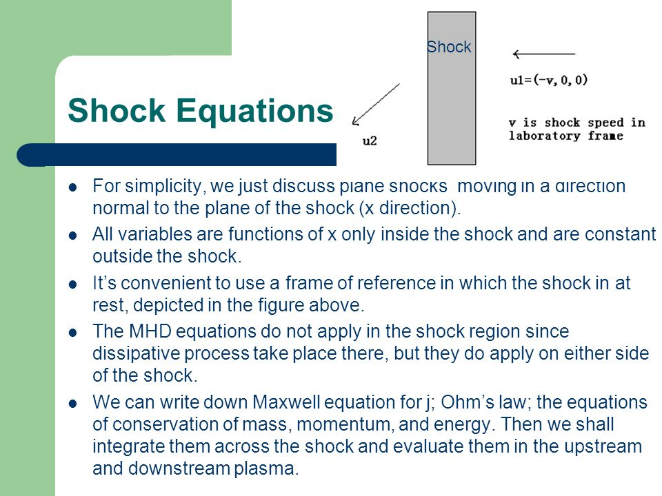 Shock Shock Equations. For simplicity, we just discuss plane shocks moving in a direction normal to the plane of the shock (x direction).
