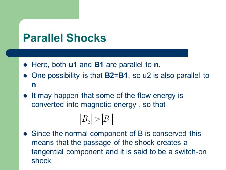Parallel Shocks Here, both u1 and B1 are parallel to n.