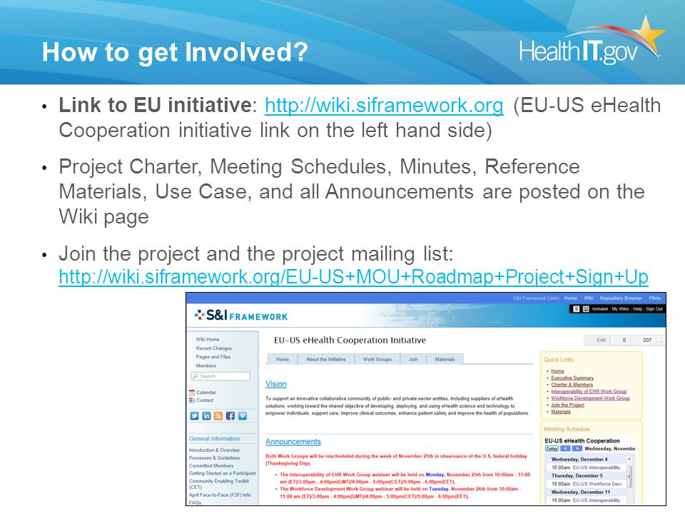 How to get Involved Link to EU initiative: http://wiki.siframework.org (EU-US eHealth Cooperation initiative link on the left hand side)